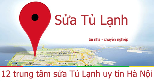 12 trung tâm sửa tủ lạnh uy tín tại Hà Nội