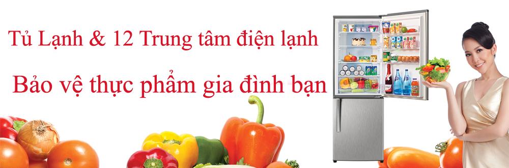 Tủ lạnh và 12 trung tâm điện lạnh bảo vệ thực phẩm gia đình bạn