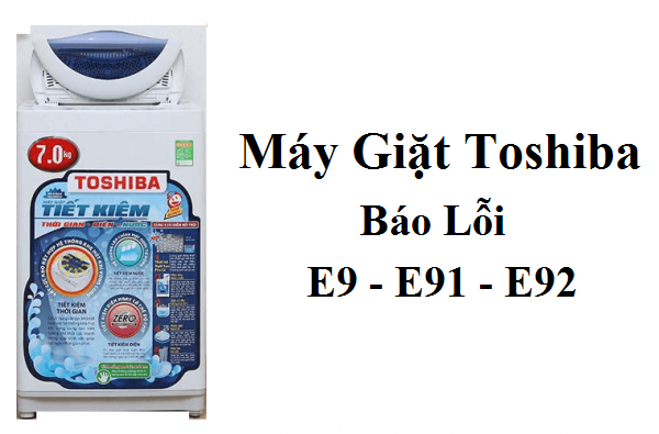 Lỗi E9, E91, E92 trên máy giặt Toshiba